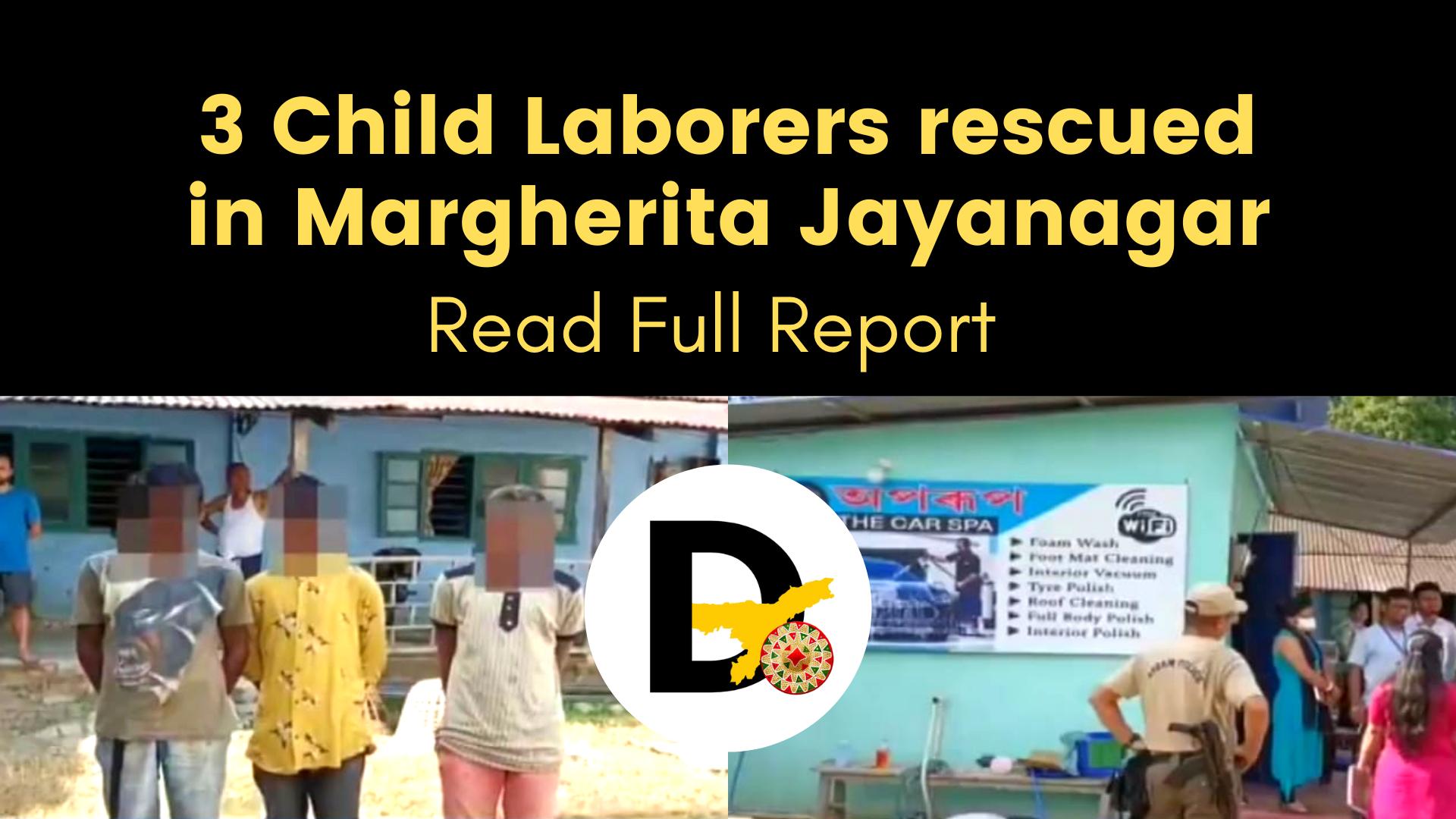 3 Child laborers rescued in Margherita Jayanagar